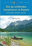 Die 50 schönsten Kanutouren in Bayern: Kanuwandern auf Flüssen und Seen (Top Kanu-Touren) - Alfons Zaunhuber