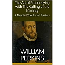 The Art of Prophesying with The Calling of the Ministry: A Needed Tool for All Pastors (English Edition)