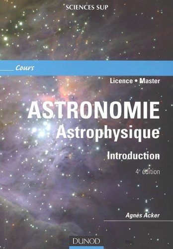 Astronomie Astrophysique - Introduction par Agnès Acker