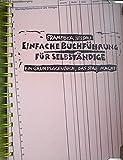 Einfache Buchführung für Selbständige: Ein Grundlagenbuch, das Spaß macht