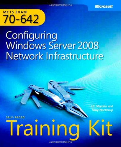 MCTS Self-Paced Training Kit (Exam 70-642): Configuring Windows Server® 2008 Network Infrastructure (PRO-Certification) por Tony Northrup