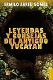 Leyendas y consejas del antiguo Yucatán (Coleccion Popular (Fondo de Cultura Economica)) (Spanish Edition)