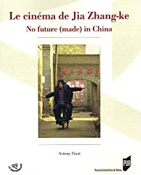 Le cinéma de Jia Zhang-ke : No future (made) in China