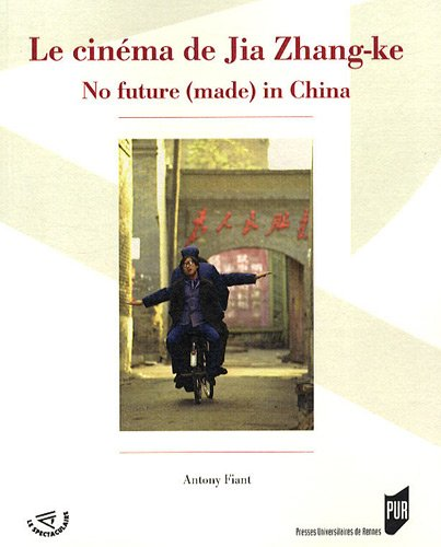 Le cinéma de Jia Zhang-ke : No future (made) in China par Antony Fiant