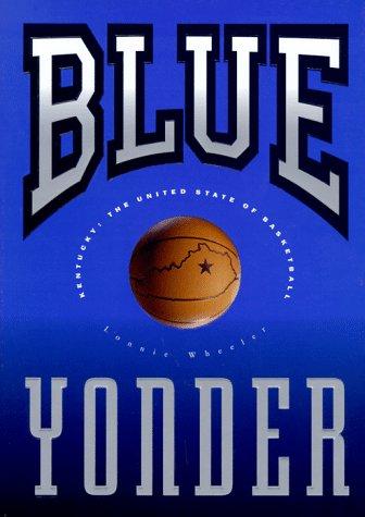 Blue Yonder: Kentucky : The United States of Basketball por Lonnie Wheeler