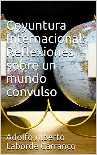 Coyuntura Internacional:  Reflexiones sobre un mundo convulso (1)