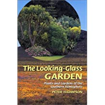 Looking Glass Garden: Plants and Gardens of the Southern Hemisphere