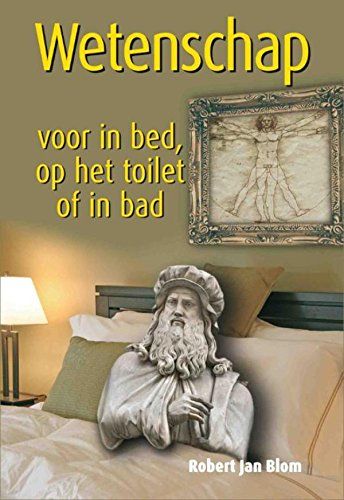 Wetenschap voor in bed, op het toilet of in bad (Dutch Edition)