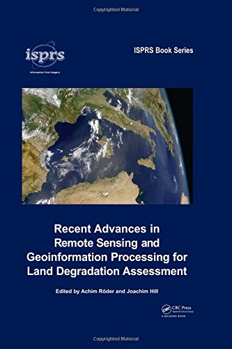 Recent Advances in Remote Sensing and Geoinformation Processing for Land Degradation Assessment (ISPRS Book Series)