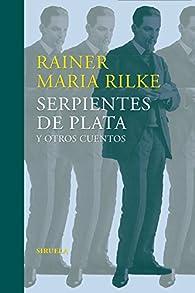 Serpientes De Plata Y Otros Cuentos par Rainer Mª Rilke