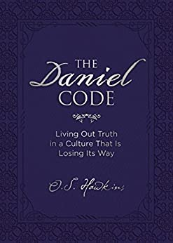 The Daniel Code: Living Out Truth in a Culture That Is Losing Its Way di [Hawkins, O. S.]
