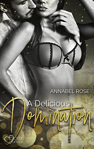 A Delicious Domination von [Rose, Annabel]