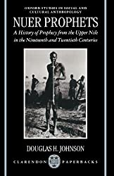 Nuer Prophets: A History of Prophecy from the Upper Nile in the Nineteenth and Twentieth Centuries (Oxford Studies in Social and Cultural ... Studies in Social & Cultural Anthropology)
