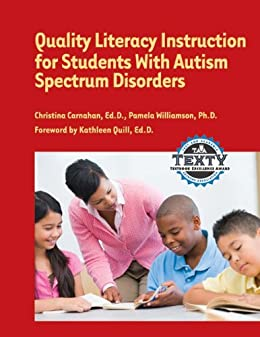 Quality Literacy Instruction for Students with Autism Spectrum Disorders di [Carnahan, Christina, EdD, Williamson, Pam, PhD]