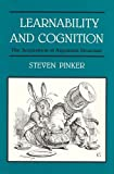 Learnability and Cognition: The Acquisition of Argument Structure (Learning, Developm...