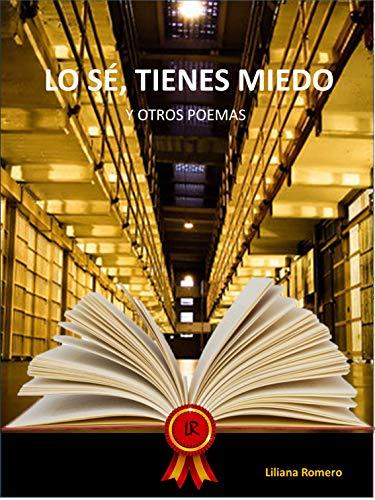 Lo Sé, Tienes Miedo : Y Otros Poemas... por Liliana Romero