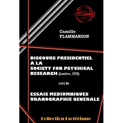 Discours Présidentiel à la SOCIETY FOR PSYCHICAL RESEARCH suivi d'Essais Médiumniques Uranographie Générale: Edition intégrale (Littérature ésotérique)