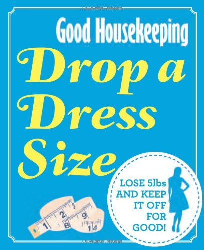 drop-a-dress-size-lose-5lbs-and-keep-it-off-for-good-good-housekeeping