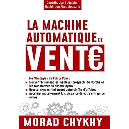 La Machine Automatique De Vente Online: Votre recette complète pour élaborer et exécuter la stratégie digitale qui propulse votre business à l'ère du dotcom