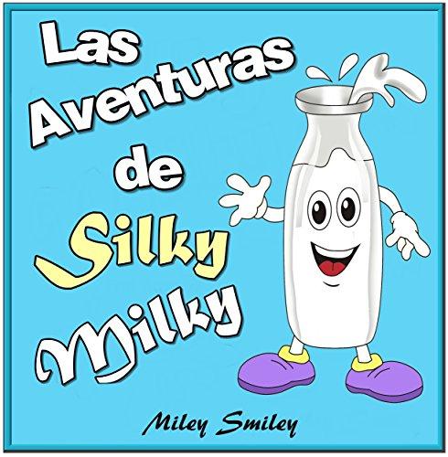 Libro infantil: Las aventuras de Silky Milky (cuentos para dormir a los niños de 3 a 7 años de edad). Spanish books for beginners por Miley Smiley