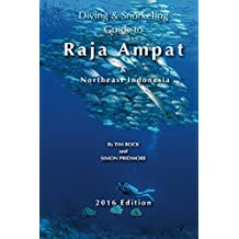 Diving & Snorkeling Guide to Raja Ampat & Northeast Indonesia 2016 (Diving & Snorkeling Guides Book 5) (English Edition)
