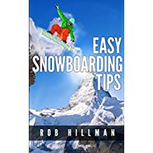 Easy Snowboarding Tips: Some Great Tips To Make Your Snowboarding Life Easier (English Edition)