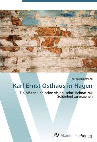 Karl Ernst Osthaus in Hagen: Ein Mäzen und seine Vision, seine Heimat zur Schönheit zu erziehen