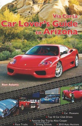 Via Corsa Car Lover's Guide to Arizona by Ron Adams (2010-02-15)