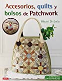 Accesorios, quilts y bolsos de patchwork : 30 proyectos con sus patrones