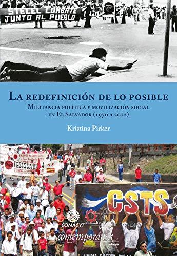 La redefinición de lo posible: Militancia política y movilización social en El Salvador (1970 a 2012)