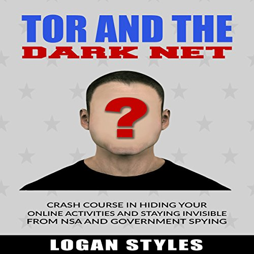 tor-and-the-dark-net-crash-course-in-hiding-your-online-activities-and-staying-invisible-from-the-ns