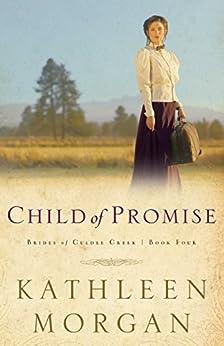 Child of Promise (Brides of Culdee Creek Book #4) von [Morgan, Kathleen]