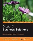 Drupal 7 Business Solutions by Trevor James (2012-01-20)