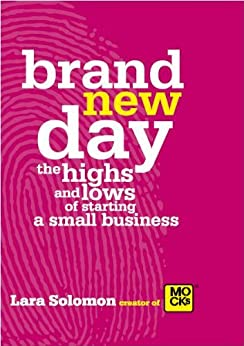 Brand New Day - the highs and lows of starting a small business by [Solomon, Lara]