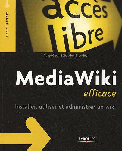 Media Wiki efficace : Installer, utiliser et admin...