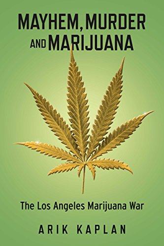 Mayhem, Murder and Marijuana: The Los Angeles Marijuana War ...