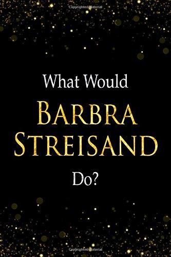What Would Barbra Streisand Do?: Barbra Streisand Designer Notebook por Perfect Papers