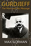 GURDJIEFF: The Man and His Message (English Edition)