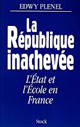 La République inachevée. L'Etat et l'école en France