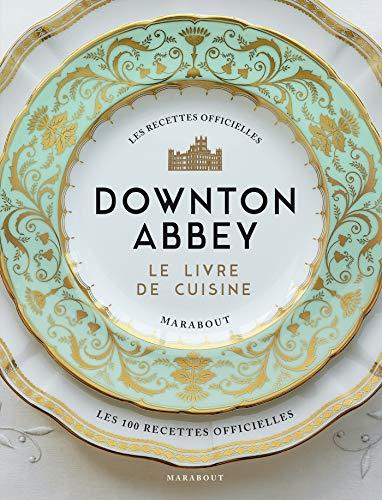 La cuisine de Downton Abbey : Les recettes officielles par Collectif