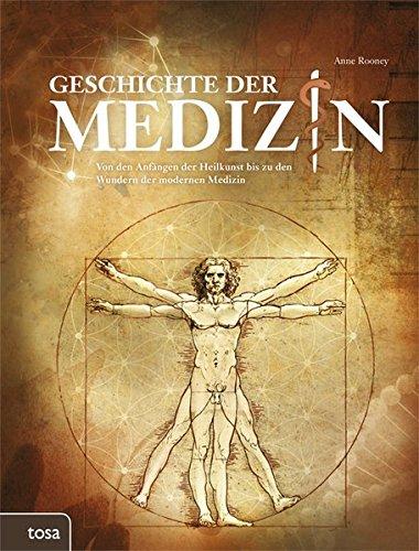 Der Geschichte Medizin (Geschichte der Medizin: Von den Anfängen der Heilkunst bis zu den Wundern der modernen Medizin)