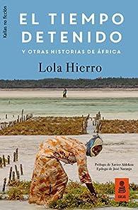El tiempo detenido y otras historias de África par Lola Hierro Serrano