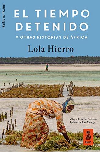 El tiempo detenido y otras historias de África (Kailas No Ficción nº 31) por Lola Hierro