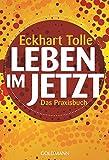 Leben im Jetzt: Das Praxisbuch - Eckhart Tolle