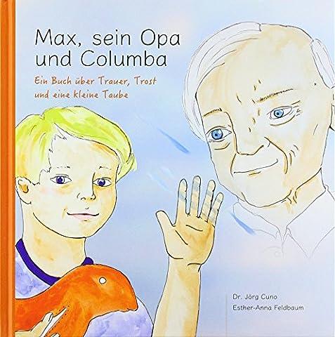 Max, sein Opa und Columba: Ein Buch über Trauer, Trost und eine kleine Taube.