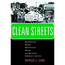 Clean Streets: Controlling Crime, Maintaining Order, and Building Community Activism (New Perspectives in Crime, Deviance, and Law) by Patrick J. Carr (2005-12-01)