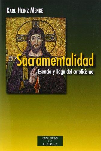 Sacramentalidad: Esencia y llaga del catolicismo (ESTUDIOS Y ENSAYOS) por Karl-Heinz Menke