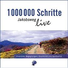 1000000 Schritte - Jakobsweg live: Eindrücke, Begegnungen, Geschichte und Spiritualität; Live-Mitschnitte