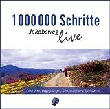 1000000 Schritte - Jakobsweg live: Eindrücke, Begegnungen, Geschichte und Spiritualität; Live-Mitschnitte - Raimund Joos, Elisabeth Graf, Ludwig Mödl