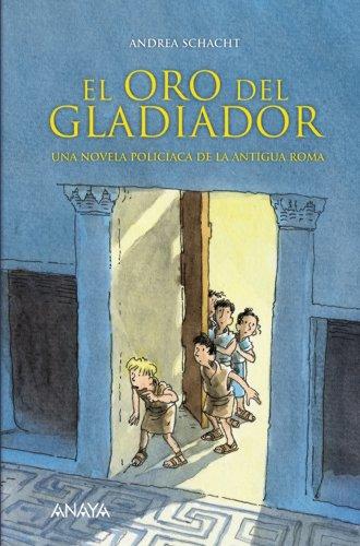 El oro del gladiador: Una novela policíaca de la antigua Roma (Literatura Infantil (6-11 Años) - Narrativa Infantil) por Andrea Schacht
